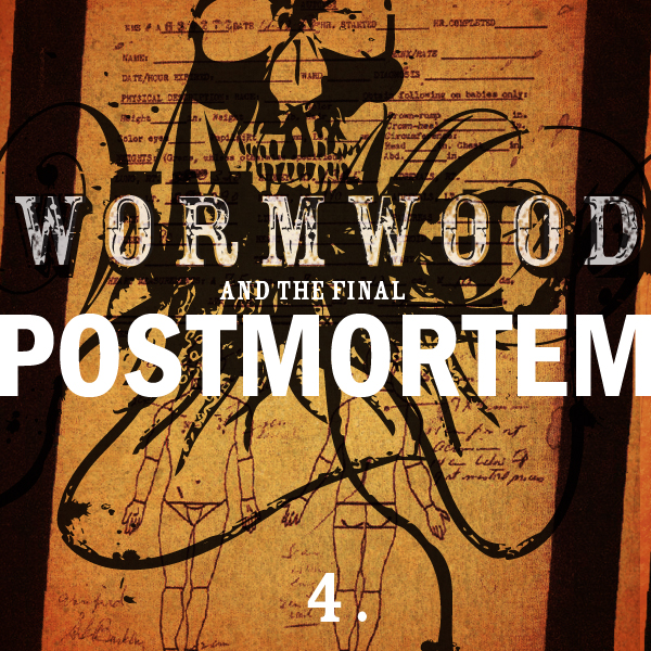 Wormwood and the Final Postmortem - Part Four
